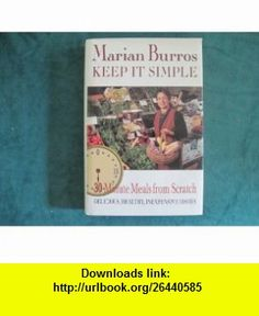 Keep It Simple (9780517100868) Marian Burros , ISBN-10: 051710086X  , ISBN-13: 978-0517100868 ,  , tutorials , pdf , ebook , torrent , downloads , rapidshare , filesonic , hotfile , megaupload , fileserve