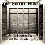 The Pantry Primer: 12 Strategies to Build the Ultimate Pantry