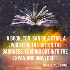 """A book, too, can be a star. A living fire to lighten the darkness, leading into the expanding universe."""