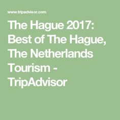 The Hague 2017: Best of The Hague, The Netherlands Tourism - TripAdvisor