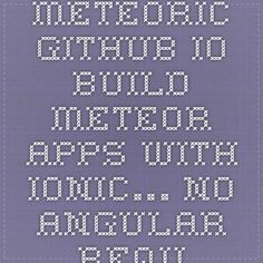 meteoric.github.io  Build Meteor apps with Ionic… No Angular required!