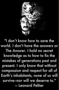 ** Only one thing's sadder than remembering you were once free, and that's forgetting you were once free. --- [Leonard Peltier