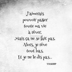 J'aimerais pouvoir passer toute ma vie à rêver. Mais ça ne se fait pas. Alors, je rêve tout bas. Et je ne le dis pas… ✒️V. H. SCORP #citation #citations #poesie #poetry #inspiration #rêver #dream #vivre #vhscorp #poeteontumblr