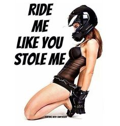 Ride Me, Ride it like you stole it. biker, motorcycle, sportbike, quotes