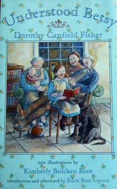Understood Betsy by Dorothy Canfield Fisher - a wonderful, old-fashioned story of a girl learning to be strong and independent - for 8-12 year old chapter book readers