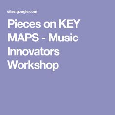 Pieces on KEY MAPS - Music Innovators Workshop
