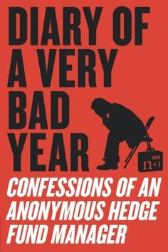 Buy Diary of a Very Bad Year: Interviews with an Anonymous Hedge Fund Manager by Anonymous Hedge Fund Manager, Keith Gessen, and Read this Book on Kobo's Free Apps. Discover Kobo's Vast Collection of Ebooks and Audiobooks Today - Over 4 Million Titles! Used Books, Books To Read, Hedge Fund Investing, Best Books For Men, Hedge Fund Manager, Entrepreneur Books, Fund Management, Very Bad, Critical Thinking