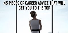45 Pieces of Career Advice That Will Get You to the Top