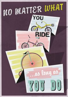 No matter what you ride as long as you do /by kaputniq #flickr #poster