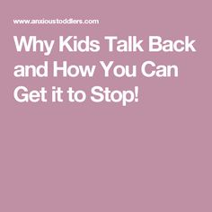 Why Kids Talk Back and How You Can Get it to Stop!