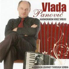 MUZIKA BALKANA - BALKAN MUSIC: VLADA PANOVIĆ - Harmonikom kroz Srbiju
