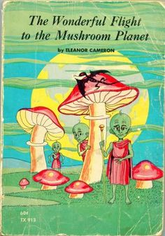 The Wonderful Flight To The Mushroom Planet by Eleanor Cameron    Now this looks like good reading.