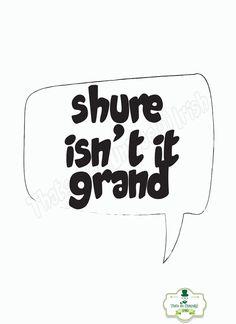 Irish slang 'Shure Isn't It Grand' Irish Poster by ThatsSoIrish