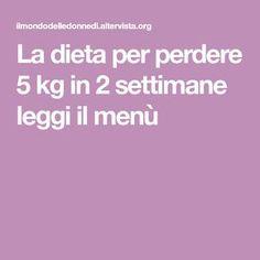 La dieta per perdere 5 kg in 2 settimane leggi il menù