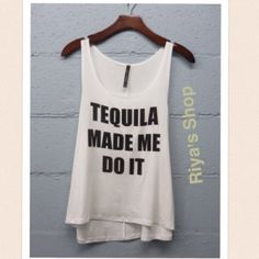 COMING SOON- Tequila made me do it tank top Preorder now. Material: 95% rayon, 5% spandex. Made in USA. Available in small, medium and large. Tops Tank Tops
