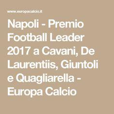 Napoli - Premio Football Leader 2017 a Cavani, De Laurentiis, Giuntoli e Quagliarella - Europa Calcio