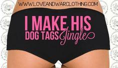 LOVEANDWARCLOTHING - I make his dog tags jingle undies, $15.95 (http://www.loveandwarclothing.com/i-make-his-dog-tags-jingle-undies/) #loveandwarclothing #milso