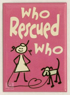 Who Rescued Who? the Graphics/art work is awesome,,,,but I think my Pets have rescued ME not the other way around!