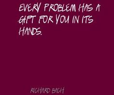richard bach quotes | Richard Bach Every problem has a gift for you in its Quote