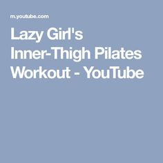 Lazy Girl's Inner-Thigh Pilates Workout - YouTube