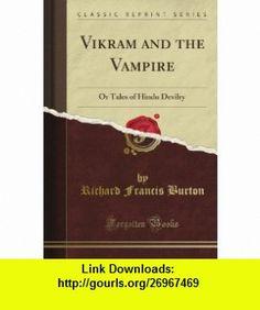 Vikram and the Vampire Or Tales of Hindu Devilry (Classic Reprint) Richard Francis Burton ,   ,  , ASIN: B008C4OTN0 , tutorials , pdf , ebook , torrent , downloads , rapidshare , filesonic , hotfile , megaupload , fileserve