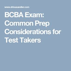 BCBA Exam: Common Prep Considerations for Test Takers