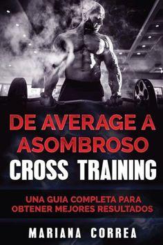 De Average a ASOMBROSO CROSS TRAINING: UNA GUIA COMPLETA Para OBTENER MEJORES RESULTADOS