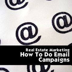 Real Estate Marketing - How To Do Email Campaigns