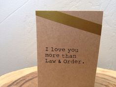 I Love You More Than Law and Order. I love you card, law and order, valentines day