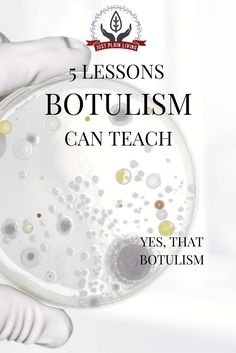 Botulism - if you do food preservation, you've heard about it. Here is why you need to take it very, very seriously. Botulism has one job to do, and it does that job well.
