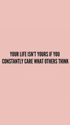 Your Life isnt yours if you constantly care what others Think Quote Zitat Zitate Leben Leben Lieben Motivacional Quotes, Words Quotes, Best Quotes, Sayings, Images Of Quotes, Amazing Quotes, No Fear Quotes, Quotes With Pictures, You Matter Quotes
