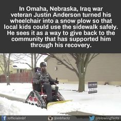 Iraq war veteran turned his wheelchair into a snow plow for the kids People In Need, Good People, Amazing People, Iraq War, Military Love, Faith In Humanity Restored, Snow Plow, Helping Others, Helping People