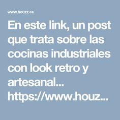 En este link, un post que trata sobre las cocinas industriales con look retro y artesanal... https://www.houzz.es/ideabooks/61770948/list/la-cocina-recupera-el-look-vintage-con-nuevos-modelos-de-gas