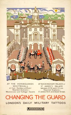 Changing The Guard : at Horse Guards, Buckingham Palace & St. James's Palace by Underground : Nearest stations - Westminster & Trafalgar Square, St. James's Park & Dover Street.