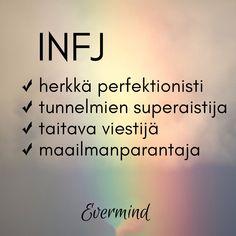 INFJ on erittäin sitoutunut arvoihinsa ja hänestä on tärkeää tehdä järjestelmällistä työtä niiden eteen. Hän on päättäväinen ja voimakastahtoinen idealisti, jonka on suhteellisen helppo luoda ihmissuhteita ja olla tekemisissä toisten kanssa. Tunnistatko itsesi? Mbti