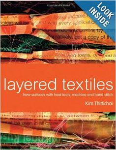 Layered Textiles: New Surfaces with Heat Tools, Machine and Hand Stitch: Kim Thittichai: 9781849940085: Amazon.com: Books