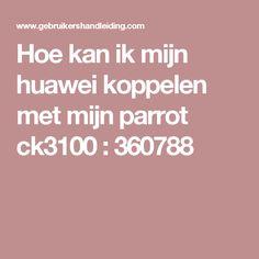 Hoe kan ik mijn huawei koppelen met mijn parrot ck3100 : 360788
