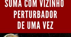 SIMPATIA MUITO FORTE PARA MANDAR VIZINHO EMBORA, Youtube, Bad Neighbors, Noisy Neighbors, Push People Away, Folk, Sayings, Strong, Tone It Up, Magick