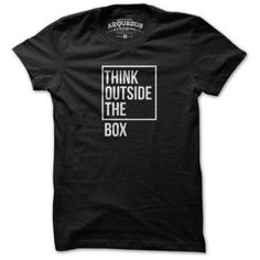 """Think outside the box #tshirt #design Would have been clever if the word """"think"""" was outside the box instead of """"box"""", though ;)"""