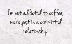 I'm not addicted to coffee, we're just in a committed relationship!  Come to Bagels and Bites Cafe in Brighton, MI for all of your bagel and coffee needs!  Feel free to call (810) 220-2333 or visit our website www.bagelsandbites.com for more information!