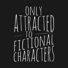 Check out this awesome 'only+attracted+to+fictional+characters' design on Jonaxx Quotes, Book Qoutes, Funny Quotes, Wattpad Published Books, Wattpad Books, Jonaxx Boys, Fantasy Books To Read, Wattpad Quotes, Character Quotes