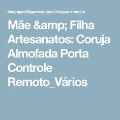 Mãe & Filha Artesanatos: Coruja Almofada Porta Controle Remoto_Vários