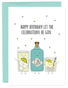 Everything starts with gin! Happy Birthday to the friend who always starts the party. Best gifted with a nice bottle of gin or night out on the town. • A6 fold