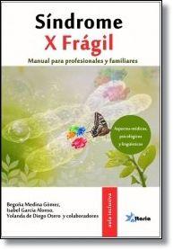 Síndrome X frágil  :Manual para profesionales y familiares : aspectos médicos, psicológicos y lingüísticos/ Begoña Medina Gómez ... [et al.]