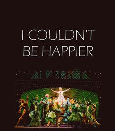happy is what happens when all your dreams come true...well, isn't it?