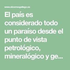 El país es considerado todo un paraíso desde el punto de vista petrológico, mineralógico y geomorfológico, según los geólogos De Guzmán, De Miguel y García Aguilar Point Of View, Countries