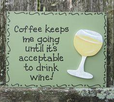 Wine wisdom - coffee keeps me going