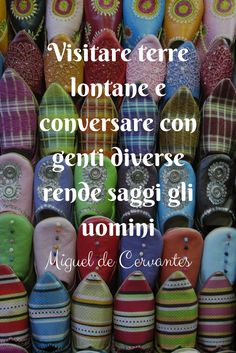 """citazioni e frasi di viaggio -  """"Visitare terre lontane e conversare con genti diverse rende saggi gli uomini"""".  Miguel de Cervantes"""