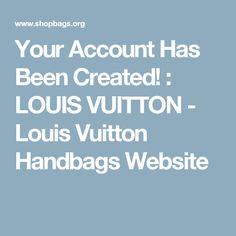 Your Account Has Been Created! : LOUIS VUITTON - Louis Vuitton Handbags Website