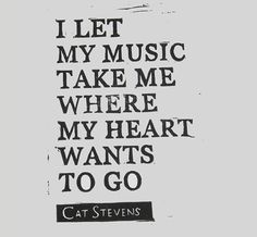 Cat Stevens lyric relief print The Wind linocut I Let My Music Take Me Where My Heart Wants to Go - Quotes by Genres Music Quotes Deep, Deep Meaningful Quotes, Short Inspirational Quotes, Lyric Quotes, Quotes About Music, Music Sayings, Inspirational Song Lyrics, Music Quotes Life, Girl Sayings